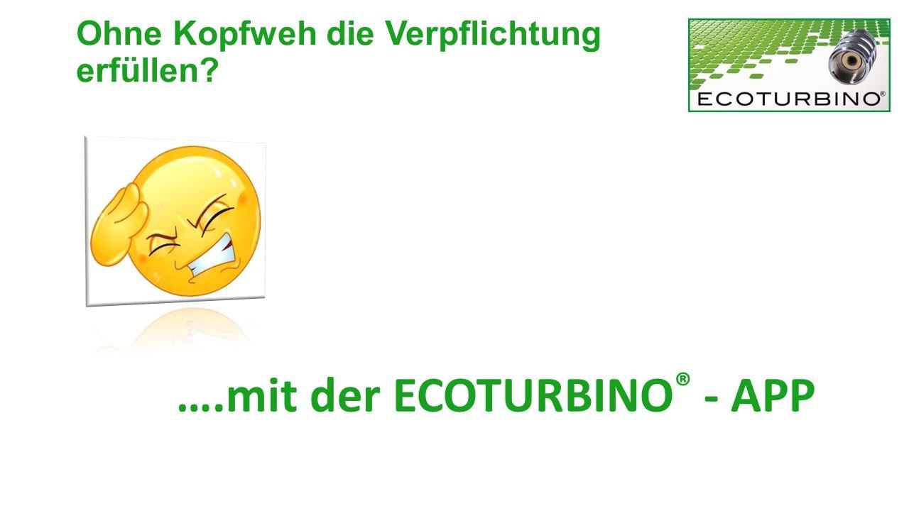 ….mit der ECOTURBINO ® - APP Ohne Kopfweh die Verpflichtung erfüllen