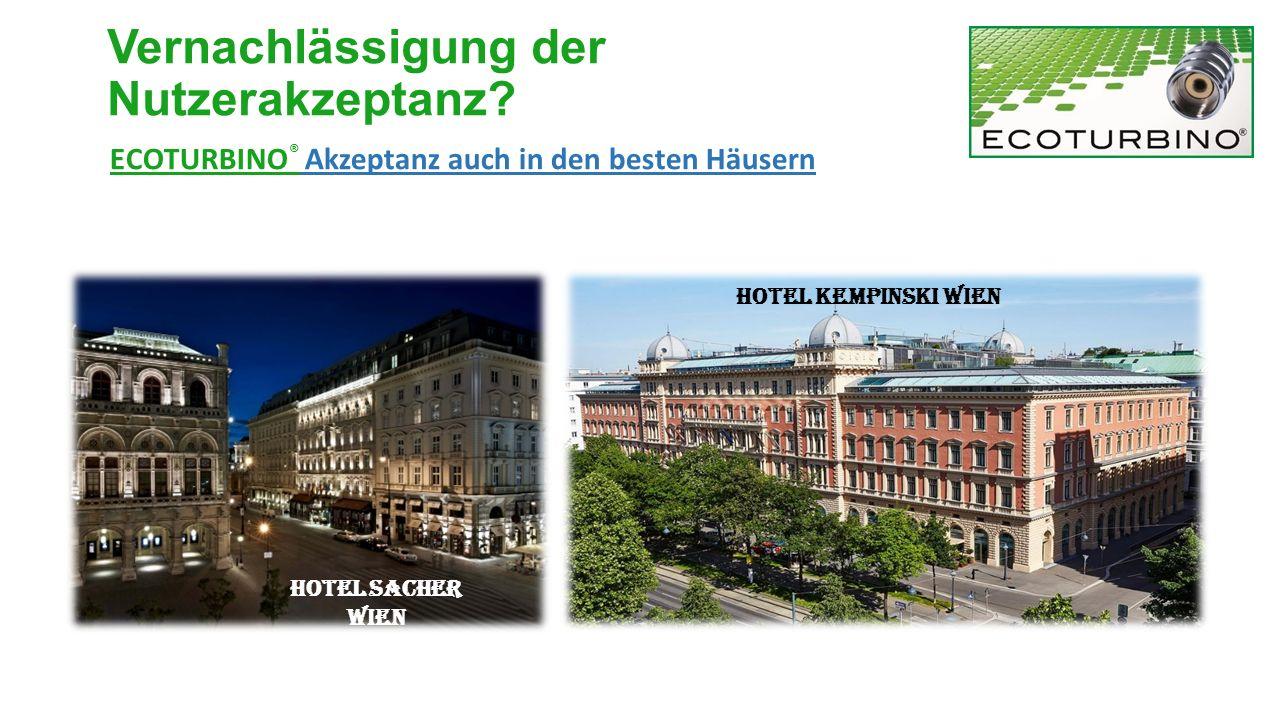 Hotel Sacher Wien ECOTURBINO ® Akzeptanz auch in den besten Häusern HOTEL KEMPINSKI WIEN Vernachlässigung der Nutzerakzeptanz