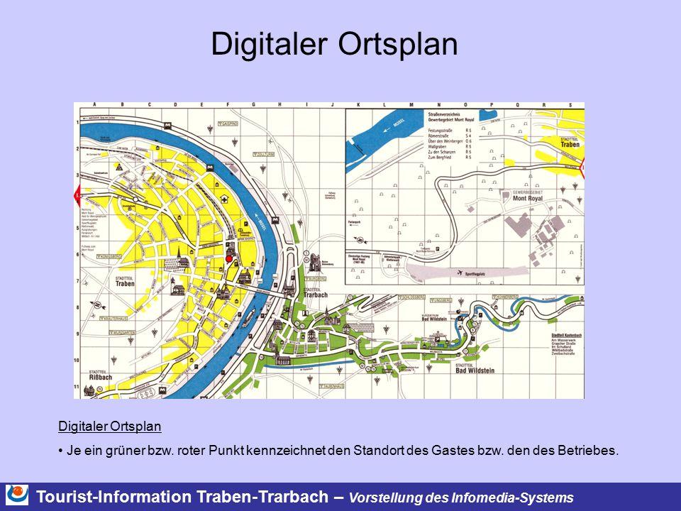 Tourist-Information Traben-Trarbach – Vorstellung des Infomedia-Systems Digitaler Ortsplan Je ein grüner bzw. roter Punkt kennzeichnet den Standort de