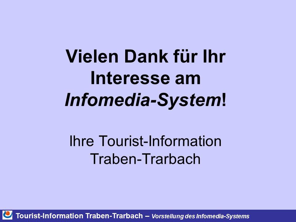 Tourist-Information Traben-Trarbach – Vorstellung des Infomedia-Systems Vielen Dank für Ihr Interesse am Infomedia-System! Ihre Tourist-Information Tr