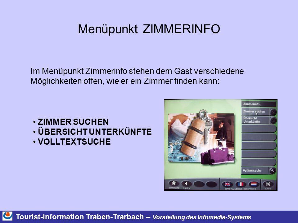 Tourist-Information Traben-Trarbach – Vorstellung des Infomedia-Systems Menüpunkt ZIMMERINFO Der Gast kann ganz gezielt nach seinen Wünschen eine Unterkunft suchen.