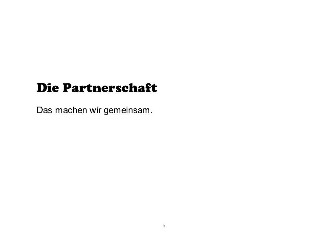 6 Die Partnerschaft Das machen wir gemeinsam.