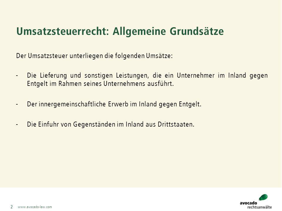 www.avocado-law.com 3 Umsatzsteuerrecht: Allgemeine Grundsätze Grundtatbestand bei der Umsatzsteuer ist der Leistungsaustausch -Der Leistende muss Unternehmer sein.