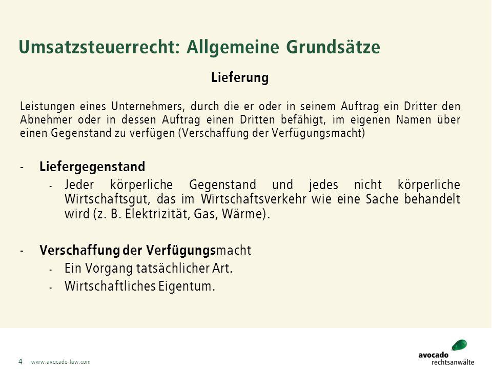 www.avocado-law.com 5 Umsatzsteuerrecht: Allgemeine Grundsätze Sonstige Leistung -Alle Leistungen, die nicht Lieferungen sind: - Dienstleistungen, - z.