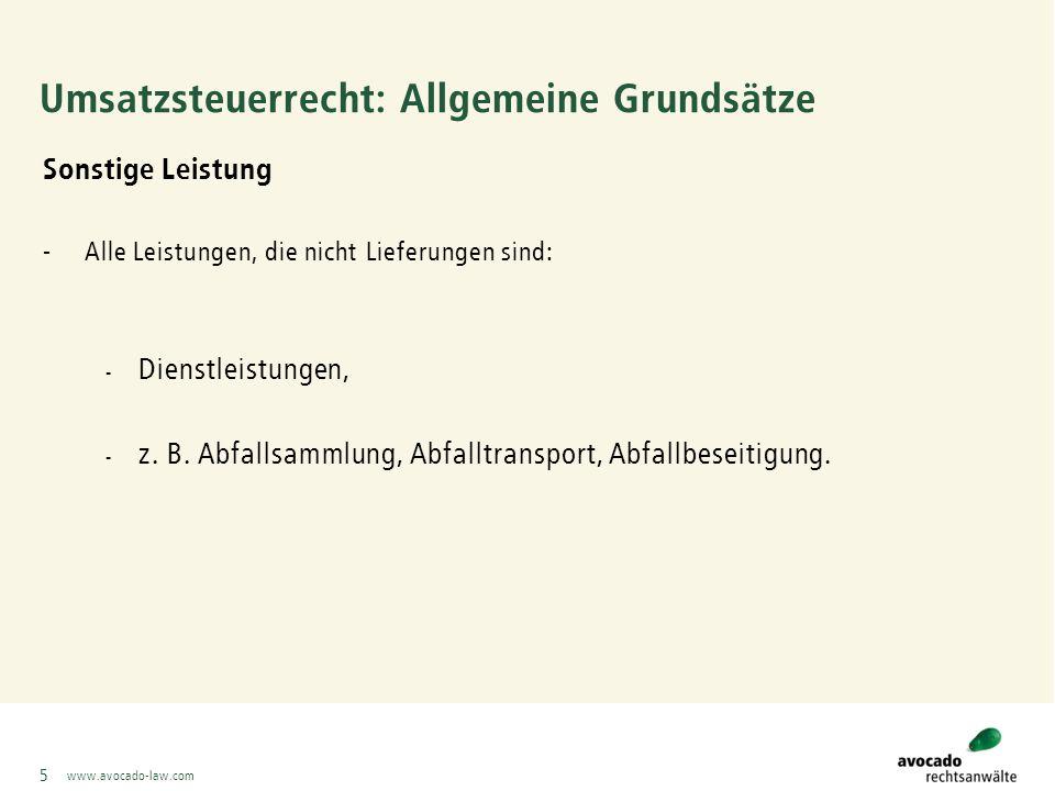 www.avocado-law.com 6 Umsatzsteuerrecht: Allgemeine Grundsätze Umsatzsteuerschuldner - Der Unternehmer, der eine Lieferung oder sonstige Leistung im Inland gegen Entgelt erbringt.