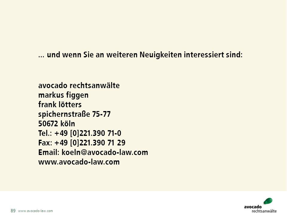 www.avocado-law.com 89... und wenn Sie an weiteren Neuigkeiten interessiert sind: avocado rechtsanwälte markus figgen frank lötters spichernstraße 75-