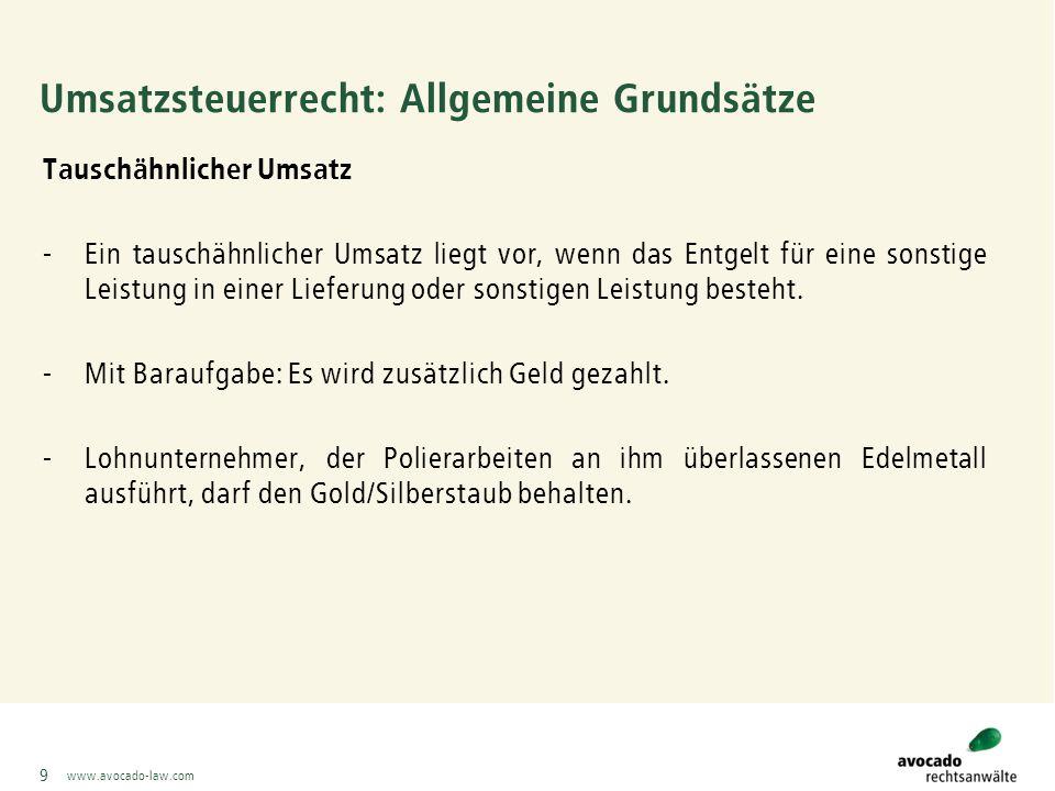 www.avocado-law.com 10 Umsatzsteuerrecht: Allgemeine Grundsätze Bemessungsgrundlage -Der Umsatz wird bei Lieferungen und sonstigen Leistungen und bei dem innergemeinschaftlichen Erwerb nach dem Entgelt bemessen.