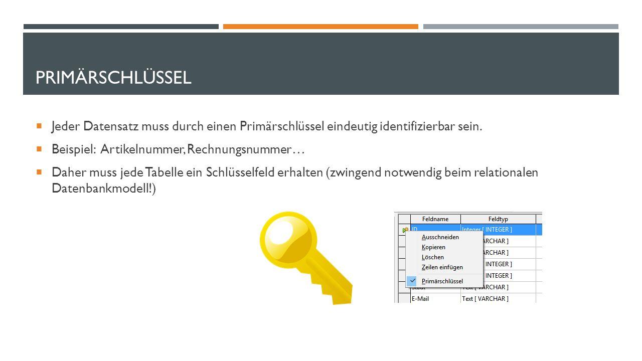 PRIMÄRSCHLÜSSEL  Jeder Datensatz muss durch einen Primärschlüssel eindeutig identifizierbar sein.