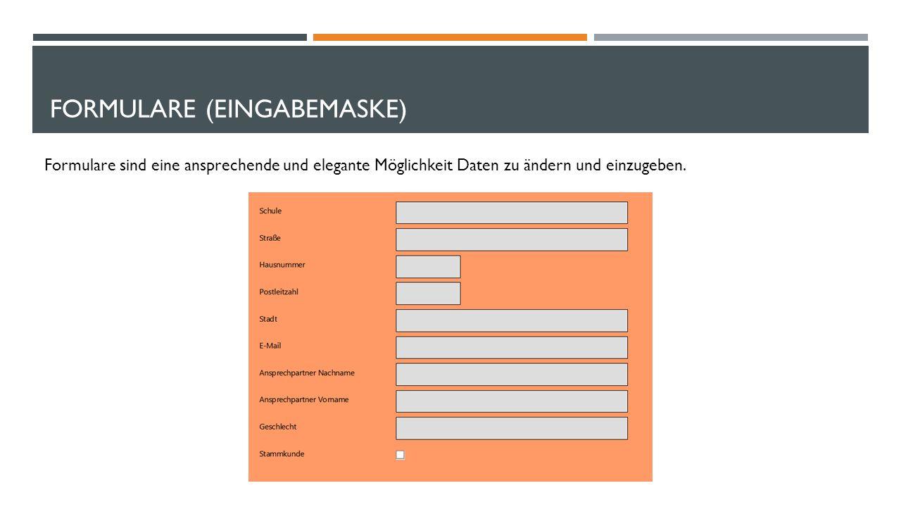 FORMULARE (EINGABEMASKE) Formulare sind eine ansprechende und elegante Möglichkeit Daten zu ändern und einzugeben.