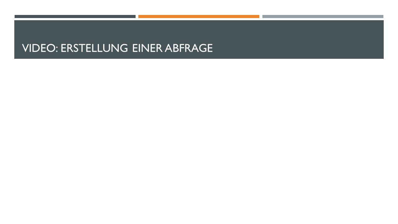 VIDEO: ERSTELLUNG EINER ABFRAGE