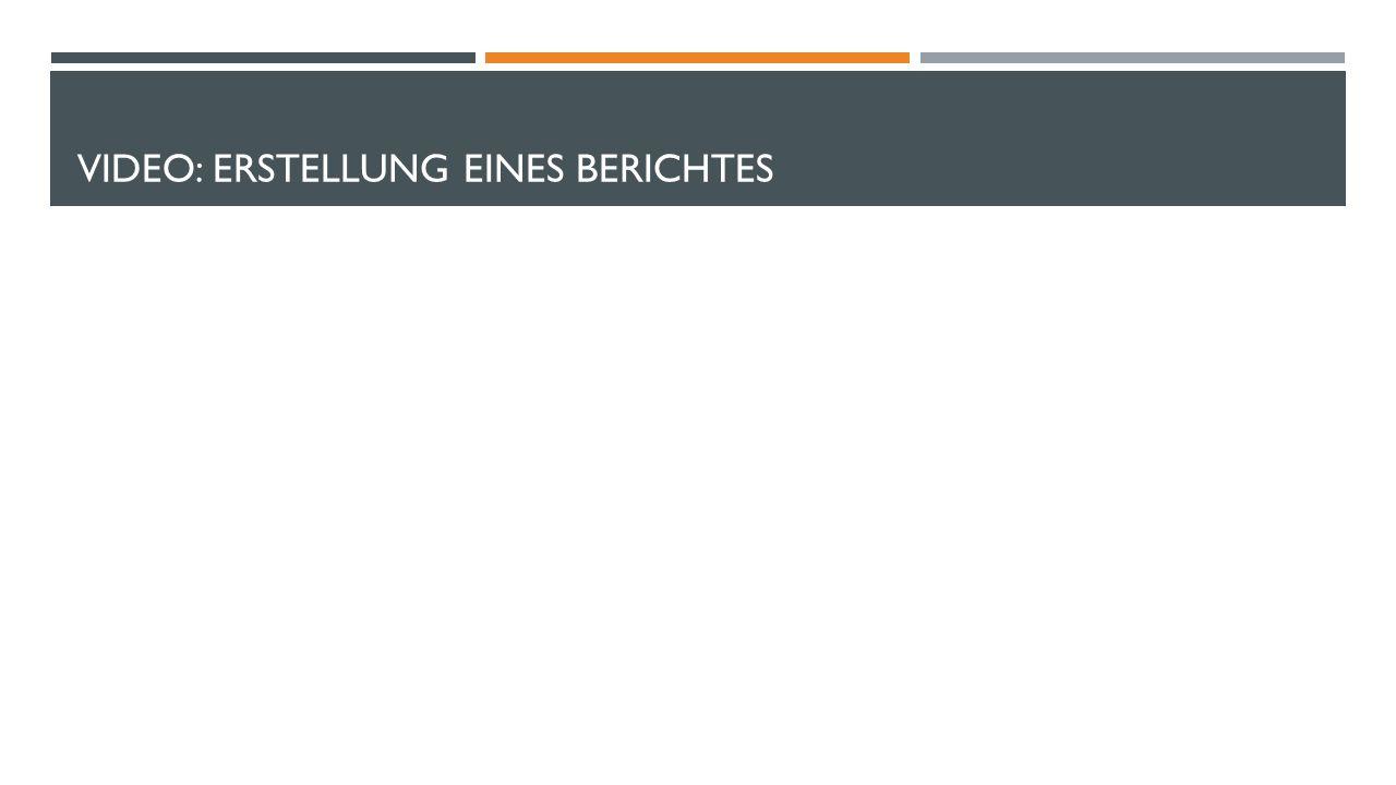 VIDEO: ERSTELLUNG EINES BERICHTES