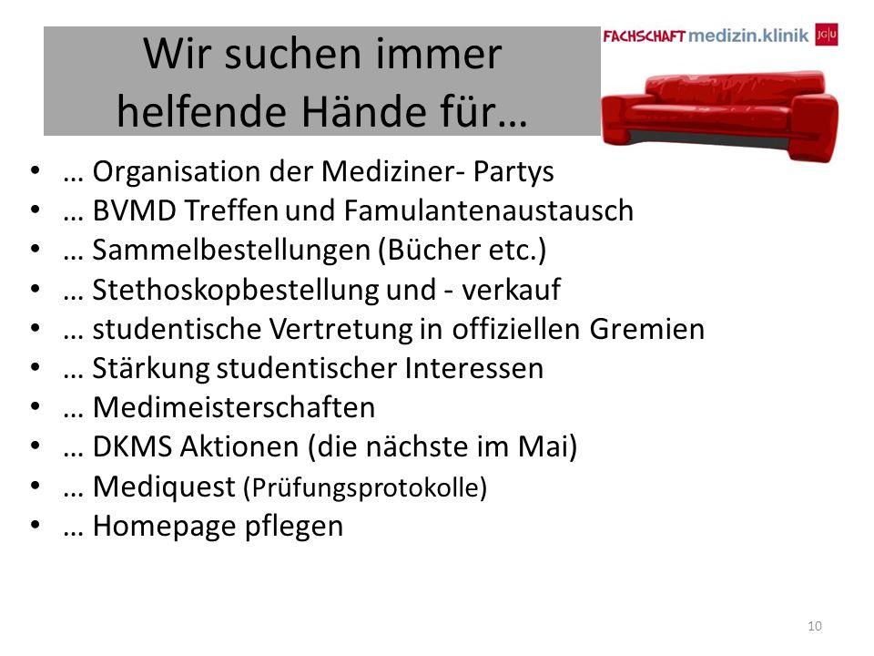 Wir suchen immer helfende Hände für… … Organisation der Mediziner- Partys … BVMD Treffen und Famulantenaustausch … Sammelbestellungen (Bücher etc.) …