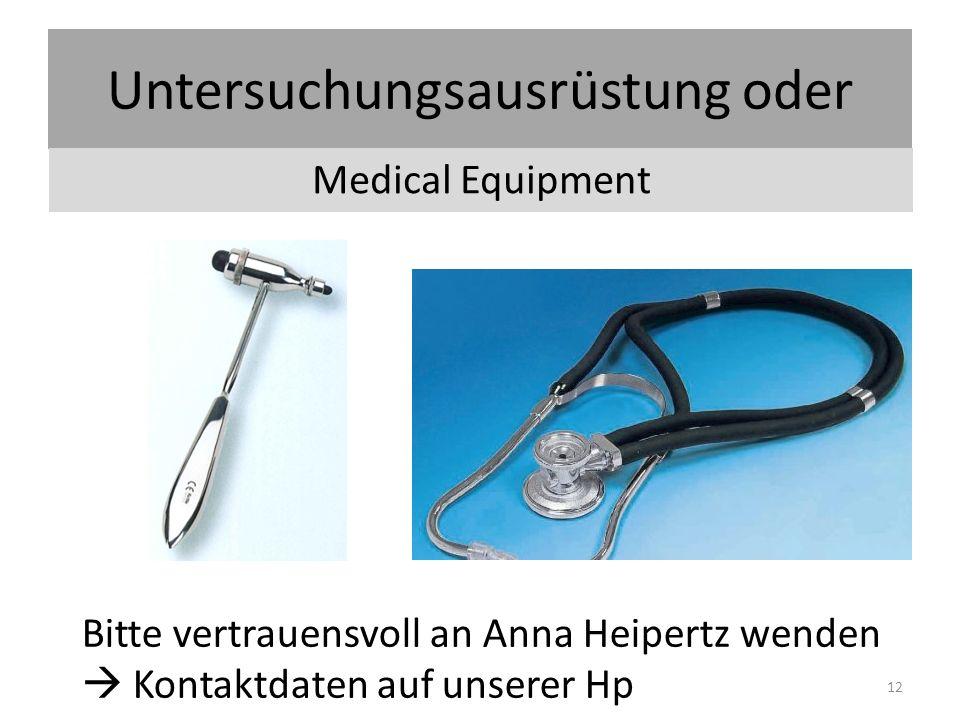 Untersuchungsausrüstung oder Medical Equipment Bitte vertrauensvoll an Anna Heipertz wenden  Kontaktdaten auf unserer Hp 12