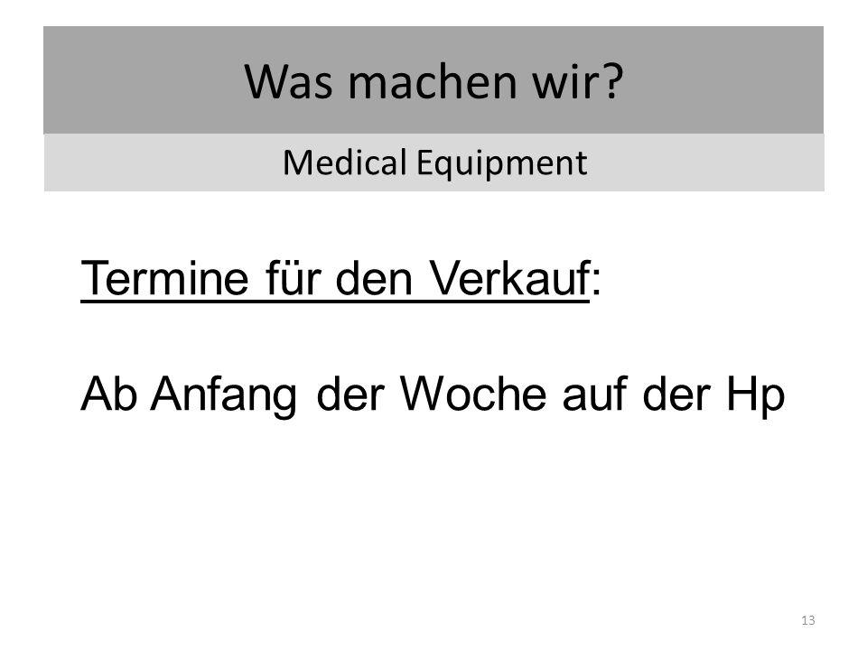 Was machen wir? Medical Equipment 13 Termine für den Verkauf: Ab Anfang der Woche auf der Hp