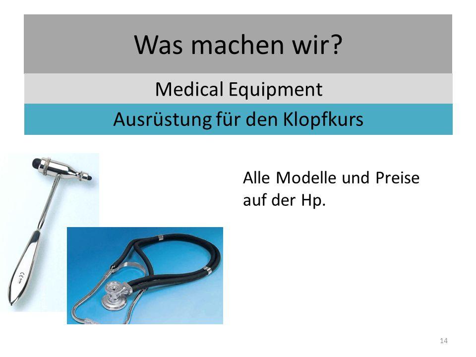 Was machen wir. Medical Equipment Ausrüstung für den Klopfkurs Alle Modelle und Preise auf der Hp.
