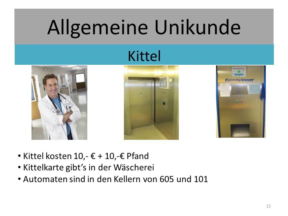 Allgemeine Unikunde Kittel Kittel kosten 10,- € + 10,-€ Pfand Kittelkarte gibt's in der Wäscherei Automaten sind in den Kellern von 605 und 101 15