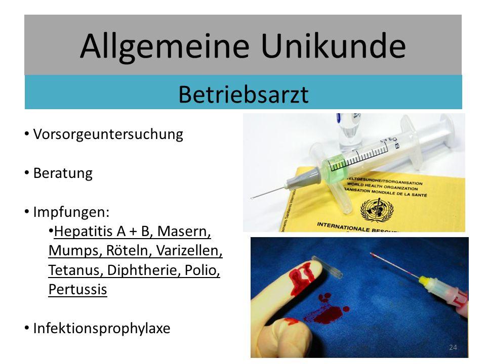 Allgemeine Unikunde Betriebsarzt Vorsorgeuntersuchung Beratung Impfungen: Hepatitis A + B, Masern, Mumps, Röteln, Varizellen, Tetanus, Diphtherie, Polio, Pertussis Infektionsprophylaxe 24