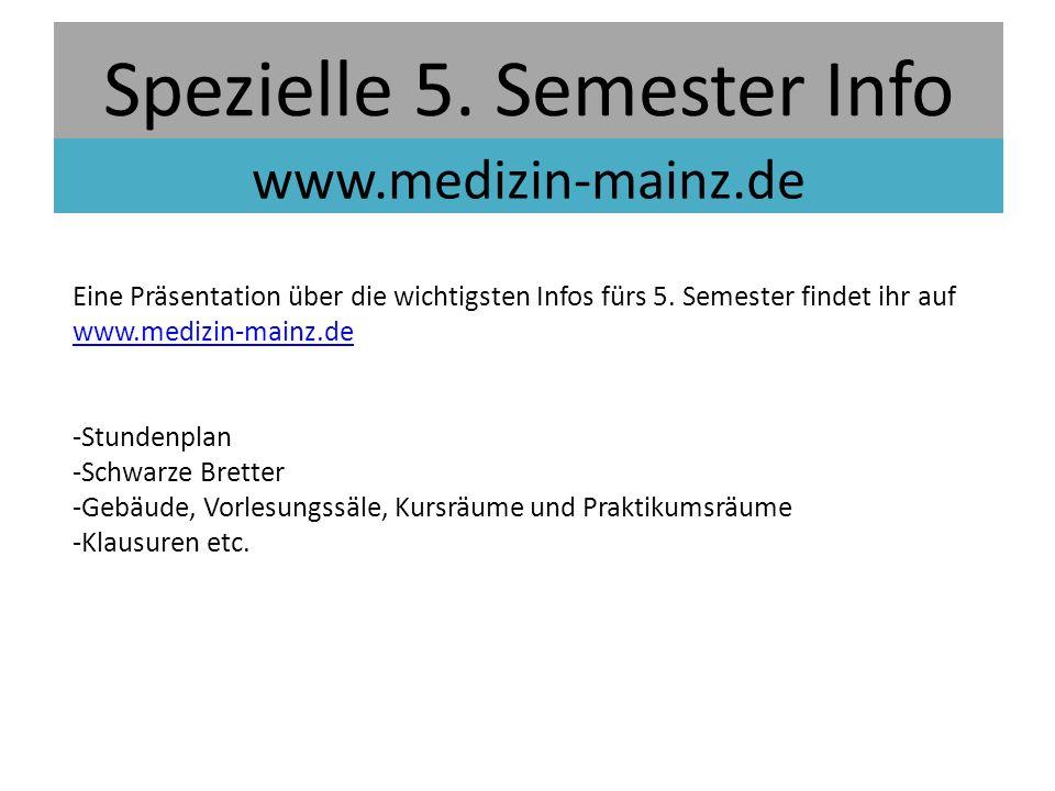 Spezielle 5. Semester Info www.medizin-mainz.de Eine Präsentation über die wichtigsten Infos fürs 5. Semester findet ihr auf www.medizin-mainz.de www.