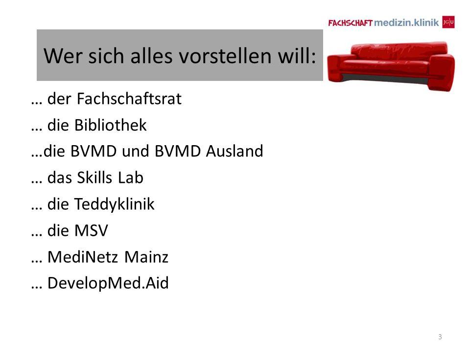 Wer sich alles vorstellen will: … der Fachschaftsrat … die Bibliothek …die BVMD und BVMD Ausland … das Skills Lab … die Teddyklinik … die MSV … MediNetz Mainz … DevelopMed.Aid 3
