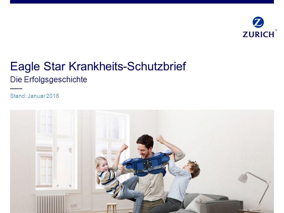 Eagle Star Krankheits-Schutzbrief Die Erfolgsgeschichte Stand: Januar 2016