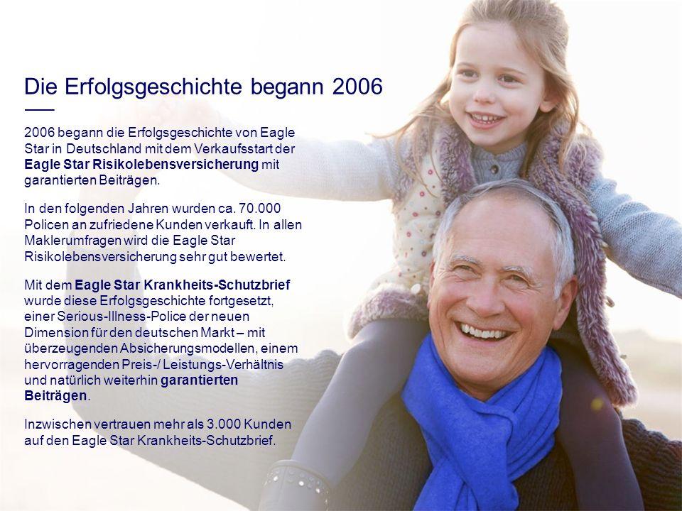 Die Erfolgsgeschichte begann 2006 2006 begann die Erfolgsgeschichte von Eagle Star in Deutschland mit dem Verkaufsstart der Eagle Star Risikolebensver