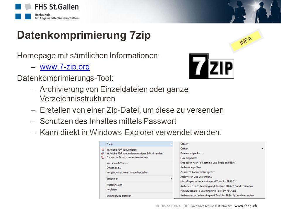Homepage mit sämtlichen Informationen: –www.7-zip.orgwww.7-zip.org Datenkomprimierungs-Tool: –Archivierung von Einzeldateien oder ganze Verzeichnisstrukturen –Erstellen von einer Zip-Datei, um diese zu versenden –Schützen des Inhaltes mittels Passwort –Kann direkt in Windows-Explorer verwendet werden: Datenkomprimierung 7zip