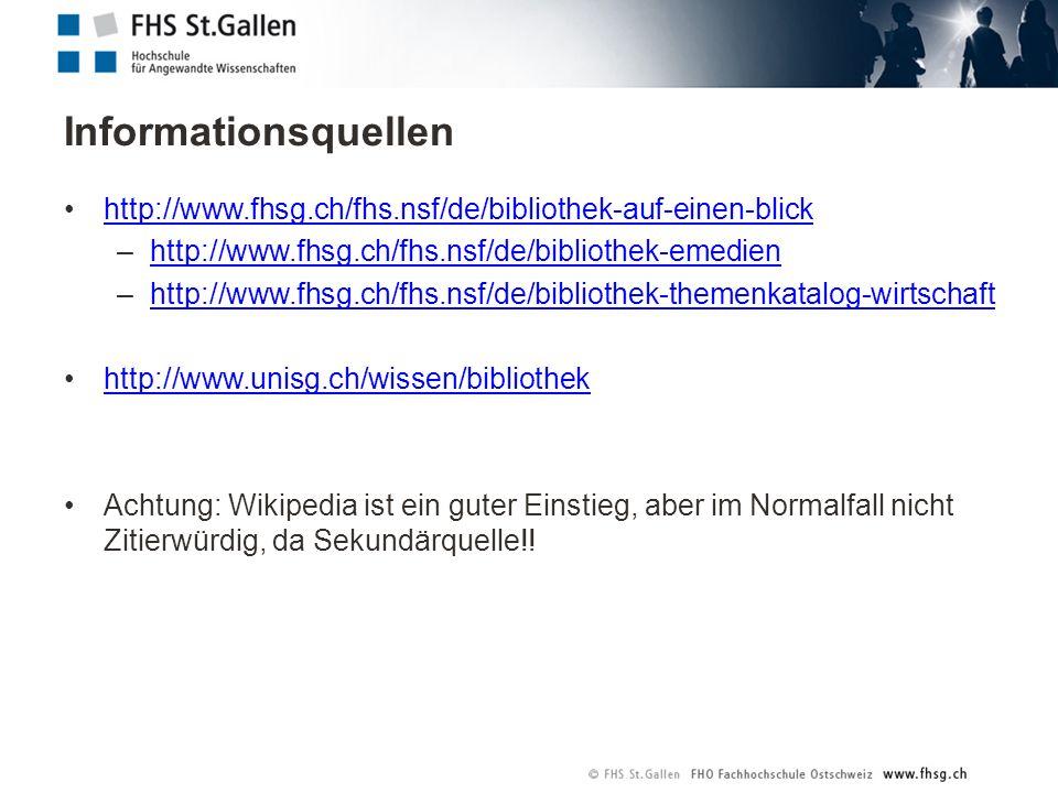 http://www.fhsg.ch/fhs.nsf/de/bibliothek-auf-einen-blick –http://www.fhsg.ch/fhs.nsf/de/bibliothek-emedienhttp://www.fhsg.ch/fhs.nsf/de/bibliothek-emedien –http://www.fhsg.ch/fhs.nsf/de/bibliothek-themenkatalog-wirtschafthttp://www.fhsg.ch/fhs.nsf/de/bibliothek-themenkatalog-wirtschaft http://www.unisg.ch/wissen/bibliothek Achtung: Wikipedia ist ein guter Einstieg, aber im Normalfall nicht Zitierwürdig, da Sekundärquelle!!