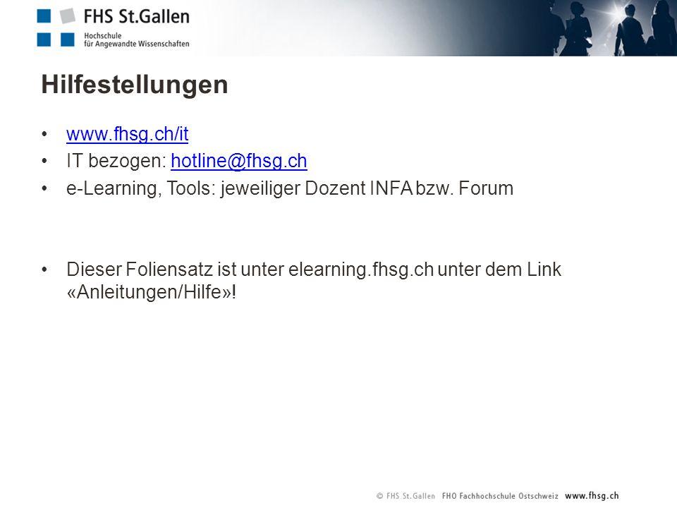 www.fhsg.ch/it IT bezogen: hotline@fhsg.chhotline@fhsg.ch e-Learning, Tools: jeweiliger Dozent INFA bzw. Forum Dieser Foliensatz ist unter elearning.f