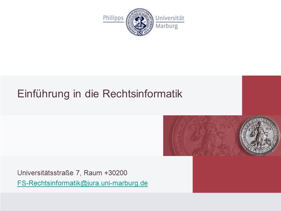 Einführung in die Rechtsinformatik Universitätsstraße 7, Raum +30200 FS-Rechtsinformatik@jura.uni-marburg.de