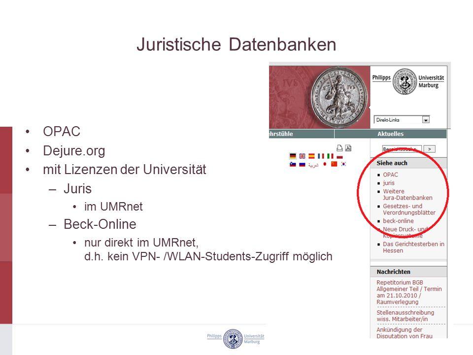 Juristische Datenbanken OPAC Dejure.org mit Lizenzen der Universität –Juris im UMRnet –Beck-Online nur direkt im UMRnet, d.h. kein VPN- /WLAN-Students