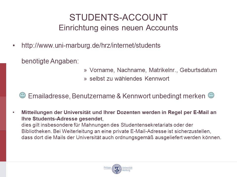 STUDENTS-ACCOUNT Einrichtung eines neuen Accounts http://www.uni-marburg.de/hrz/internet/students benötigte Angaben: »Vorname, Nachname, Matrikelnr.,