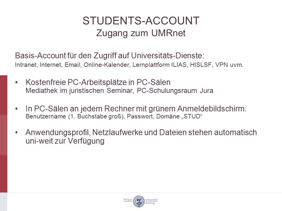 STUDENTS-ACCOUNT Zugang zum UMRnet Basis-Account für den Zugriff auf Universitäts-Dienste: Intranet, Internet, Email, Online-Kalender, Lernplattform I