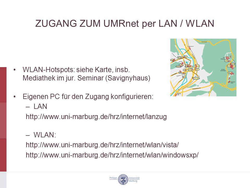 ZUGANG ZUM UMRnet per LAN / WLAN WLAN-Hotspots: siehe Karte, insb. Mediathek im jur. Seminar (Savignyhaus) Eigenen PC für den Zugang konfigurieren: –L