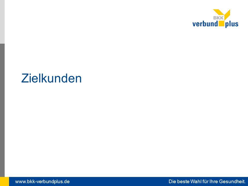 www.bkk-verbundplus.de Die beste Wahl für Ihre Gesundheit. Zielkunden