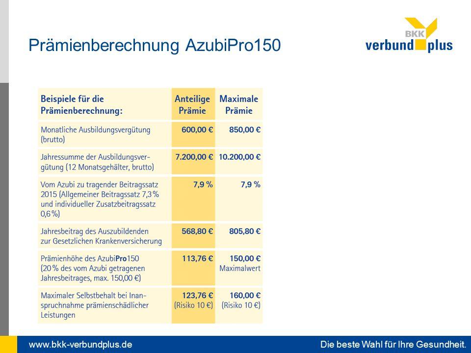 www.bkk-verbundplus.de Die beste Wahl für Ihre Gesundheit. Prämienberechnung AzubiPro150
