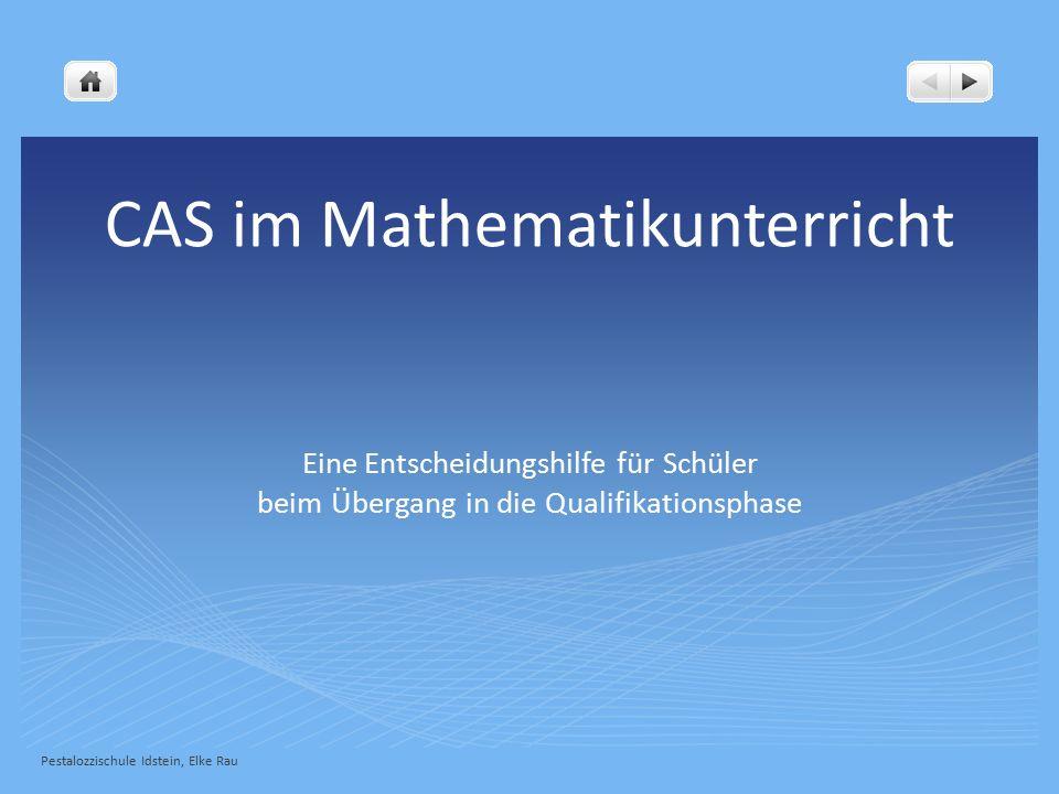 CAS im Mathematikunterricht Eine Entscheidungshilfe für Schüler beim Übergang in die Qualifikationsphase Pestalozzischule Idstein, Elke Rau