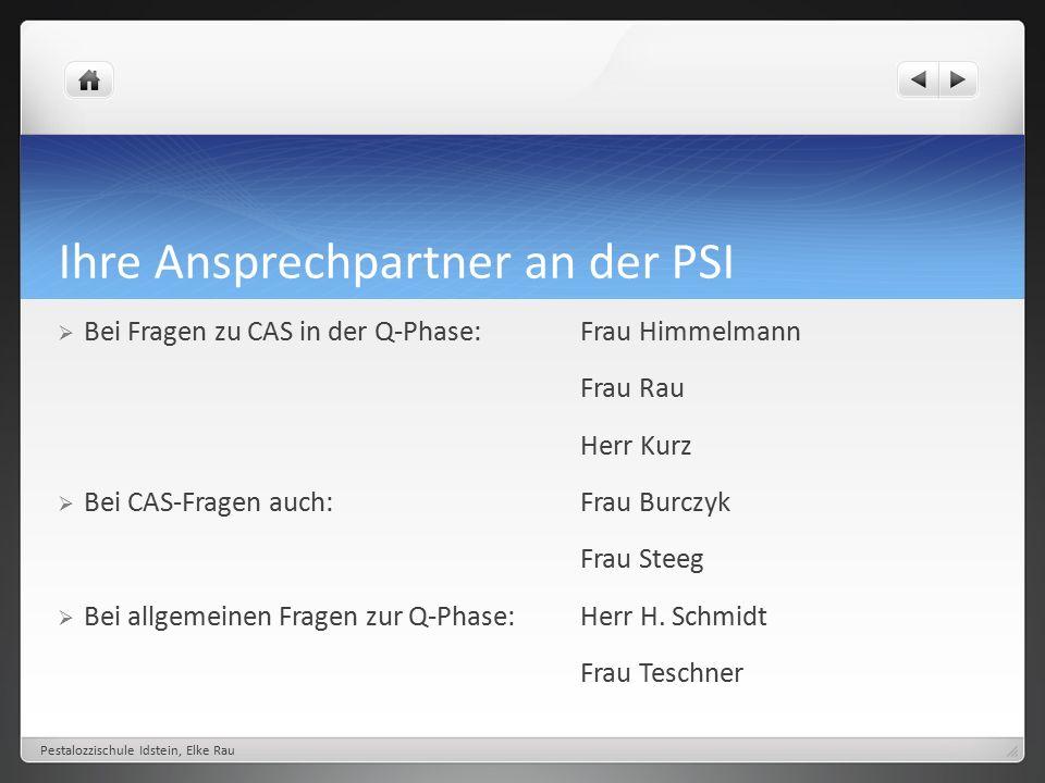 Ihre Ansprechpartner an der PSI  Bei Fragen zu CAS in der Q-Phase: Frau Himmelmann Frau Rau Herr Kurz  Bei CAS-Fragen auch: Frau Burczyk Frau Steeg  Bei allgemeinen Fragen zur Q-Phase:Herr H.