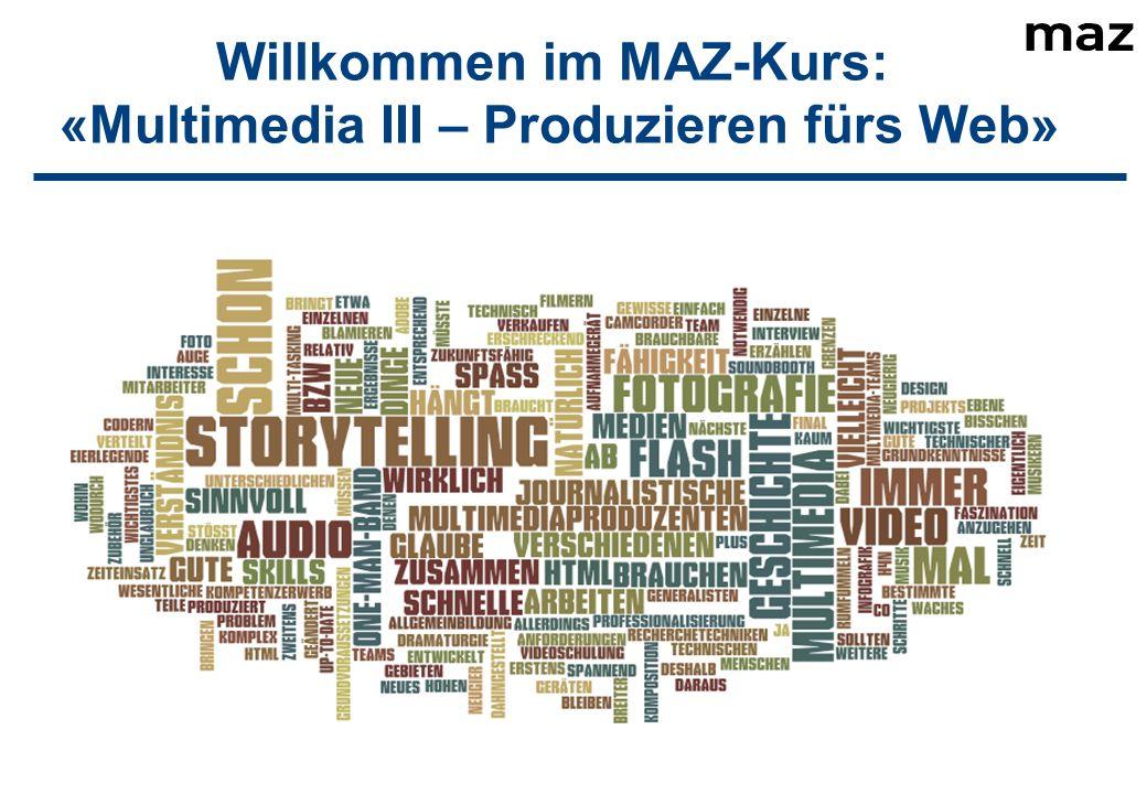 Willkommen im MAZ-Kurs: «Multimedia III – Produzieren fürs Web»