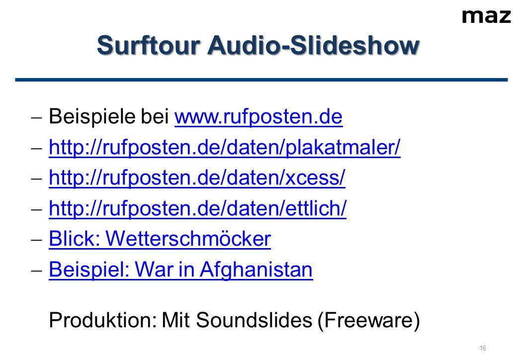Surftour Audio-Slideshow  Beispiele bei www.rufposten.dewww.rufposten.de  http://rufposten.de/daten/plakatmaler/ http://rufposten.de/daten/plakatmaler/  http://rufposten.de/daten/xcess/ http://rufposten.de/daten/xcess/  http://rufposten.de/daten/ettlich/ http://rufposten.de/daten/ettlich/  Blick: Wetterschmöcker Blick: Wetterschmöcker  Beispiel: War in Afghanistan Produktion: Mit Soundslides (Freeware) Beispiel: War in Afghanistan 16