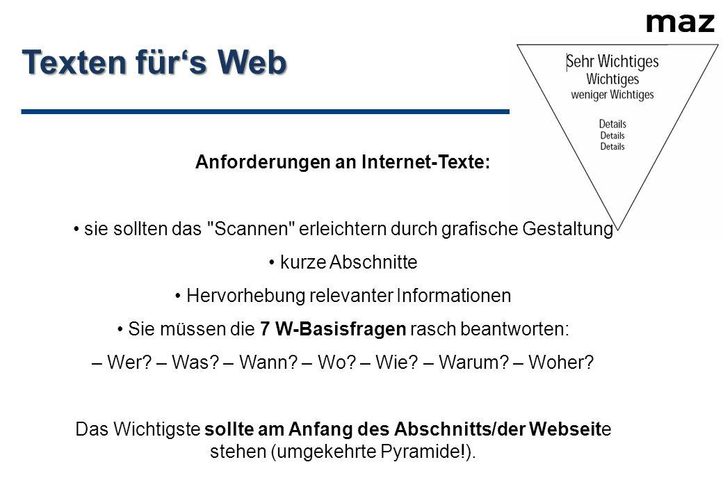 Texten für's Web Anforderungen an Internet-Texte: sie sollten das Scannen erleichtern durch grafische Gestaltung kurze Abschnitte Hervorhebung relevanter Informationen Sie müssen die 7 W-Basisfragen rasch beantworten: – Wer.