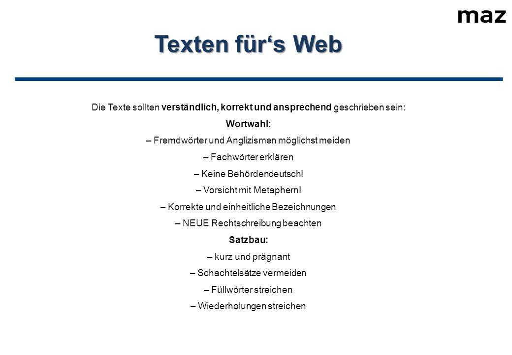 Texten für's Web Die Texte sollten verständlich, korrekt und ansprechend geschrieben sein: Wortwahl: – Fremdwörter und Anglizismen möglichst meiden – Fachwörter erklären – Keine Behördendeutsch.