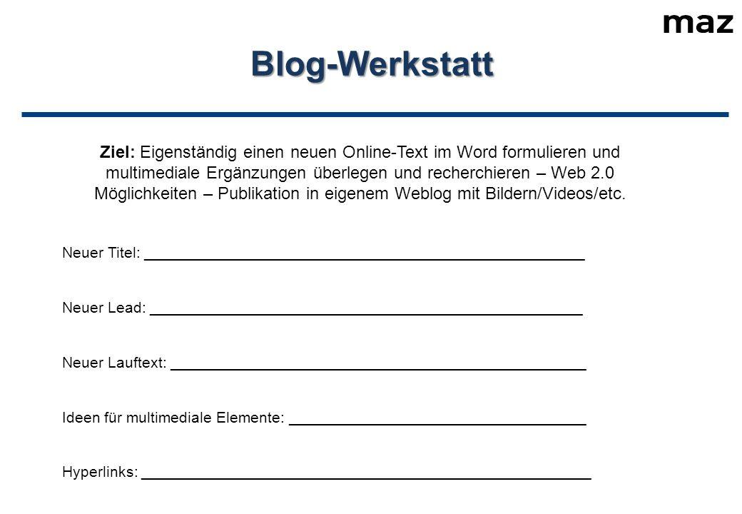 Blog-Werkstatt Ziel: Eigenständig einen neuen Online-Text im Word formulieren und multimediale Ergänzungen überlegen und recherchieren – Web 2.0 Möglichkeiten – Publikation in eigenem Weblog mit Bildern/Videos/etc.