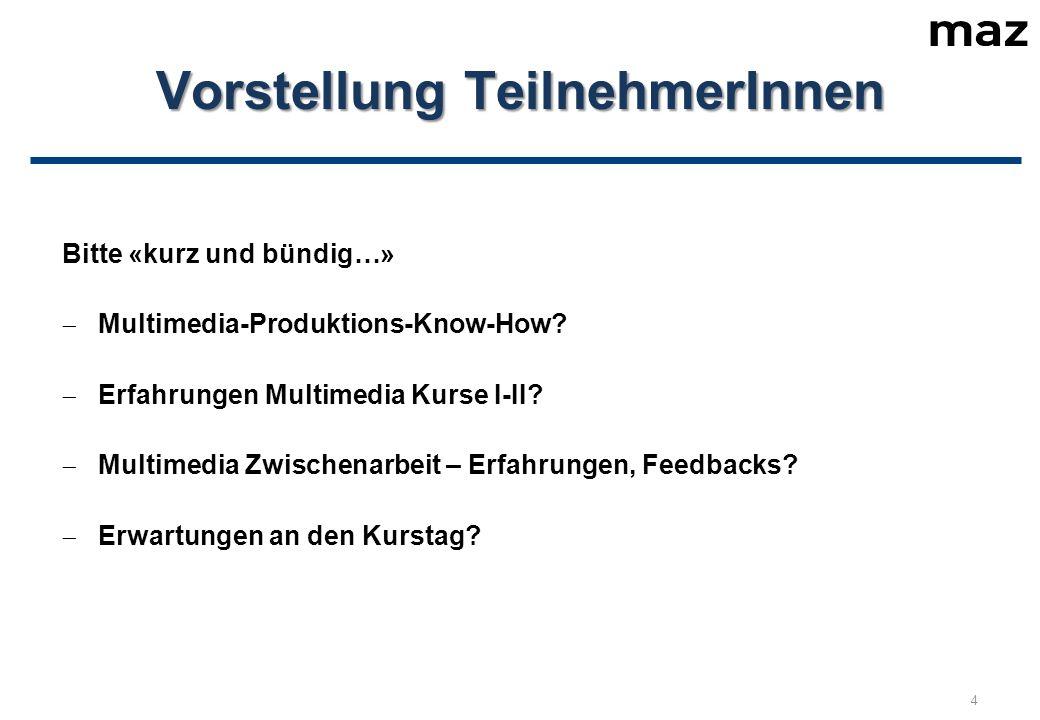 Vorstellung TeilnehmerInnen Bitte «kurz und bündig…»  Multimedia-Produktions-Know-How.
