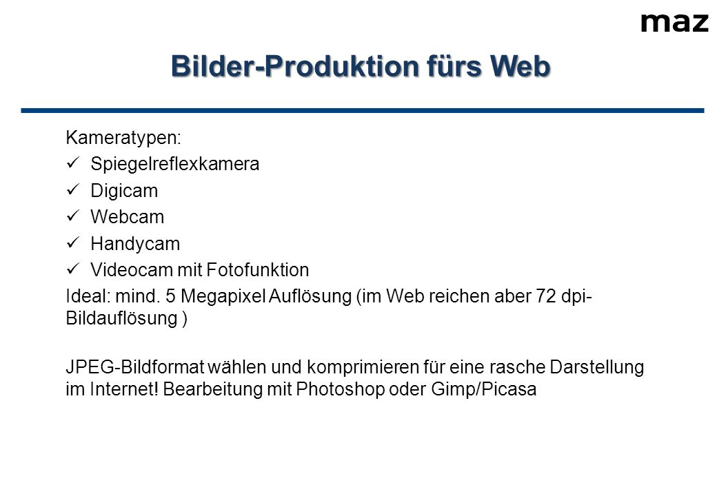 Bilder-Produktion fürs Web Kameratypen: Spiegelreflexkamera Digicam Webcam Handycam Videocam mit Fotofunktion Ideal: mind.