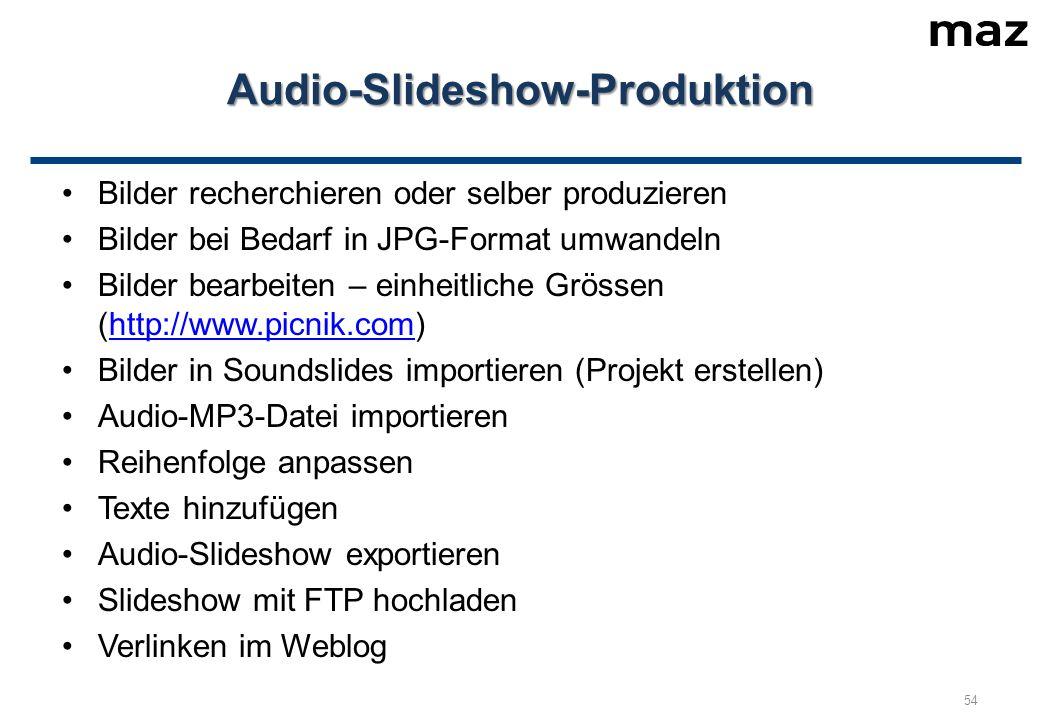 Audio-Slideshow-Produktion Bilder recherchieren oder selber produzieren Bilder bei Bedarf in JPG-Format umwandeln Bilder bearbeiten – einheitliche Grössen (http://www.picnik.com)http://www.picnik.com Bilder in Soundslides importieren (Projekt erstellen) Audio-MP3-Datei importieren Reihenfolge anpassen Texte hinzufügen Audio-Slideshow exportieren Slideshow mit FTP hochladen Verlinken im Weblog 54