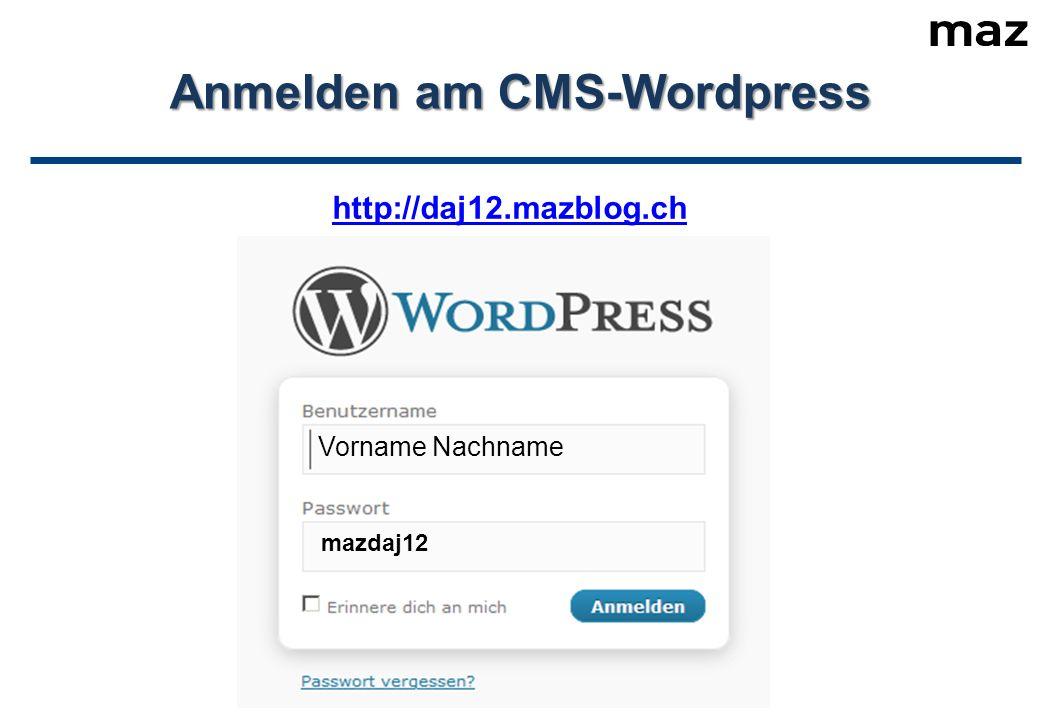 Vorname Nachname Anmelden am CMS-Wordpress mazdaj12 http://daj12.mazblog.ch