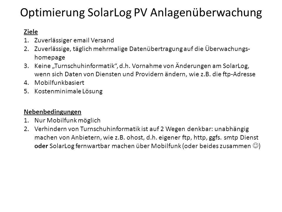 """Optimierung SolarLog PV Anlagenüberwachung Ziele 1.Zuverlässiger email Versand 2.Zuverlässige, täglich mehrmalige Datenübertragung auf die Überwachungs- homepage 3.Keine """"Turnschuhinformatik , d.h."""