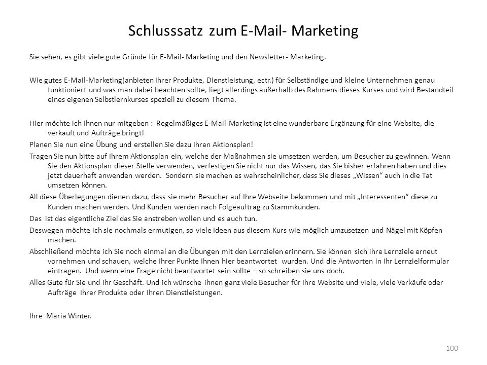 Schlusssatz zum E-Mail- Marketing Sie sehen, es gibt viele gute Gründe für E-Mail- Marketing und den Newsletter- Marketing. Wie gutes E-Mail-Marketing