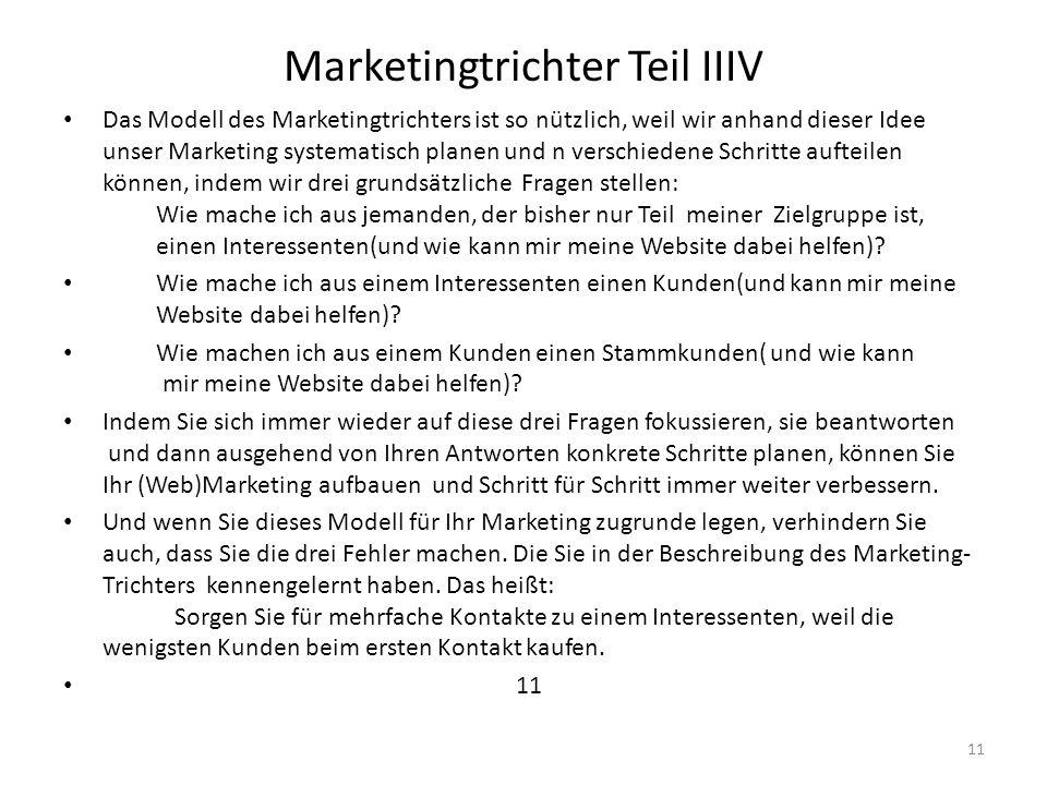 Marketingtrichter Teil IIIV Das Modell des Marketingtrichters ist so nützlich, weil wir anhand dieser Idee unser Marketing systematisch planen und n v