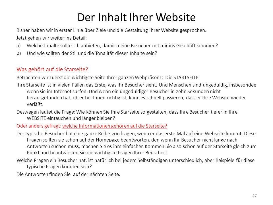 Der Inhalt Ihrer Website Bisher haben wir in erster Linie über Ziele und die Gestaltung Ihrer Website gesprochen. Jetzt gehen wir weiter ins Detail: a